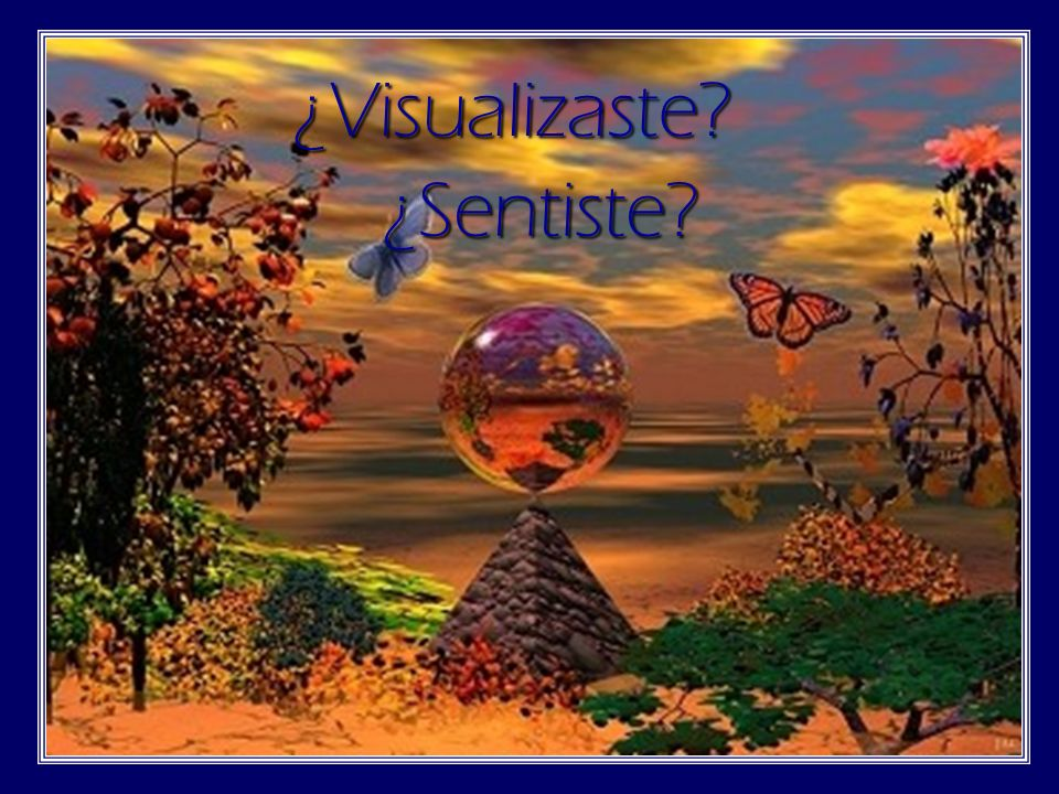 ¿Visualizaste ¿Sentiste
