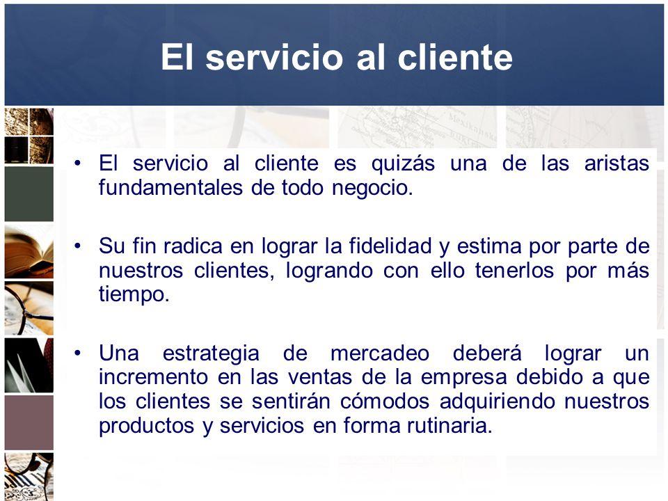 El servicio al cliente El servicio al cliente es quizás una de las aristas fundamentales de todo negocio.