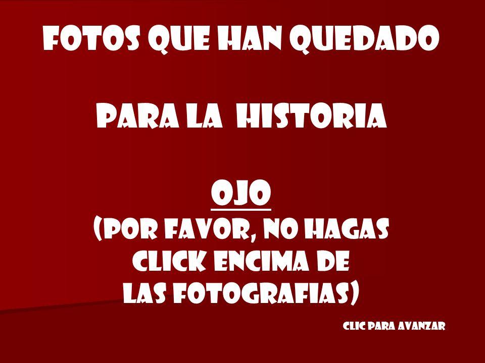 FOTOS QUE HAN quedado para la HISTORIA ojo (POR FAVOR, NO HAGAS