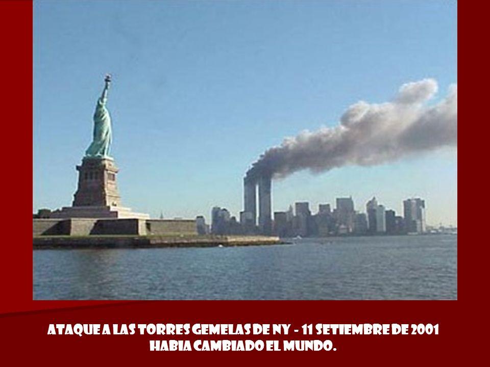 Ataque a las Torres Gemelas de NY - 11 Setiembre de 2001 Habia cambiado el mundo.