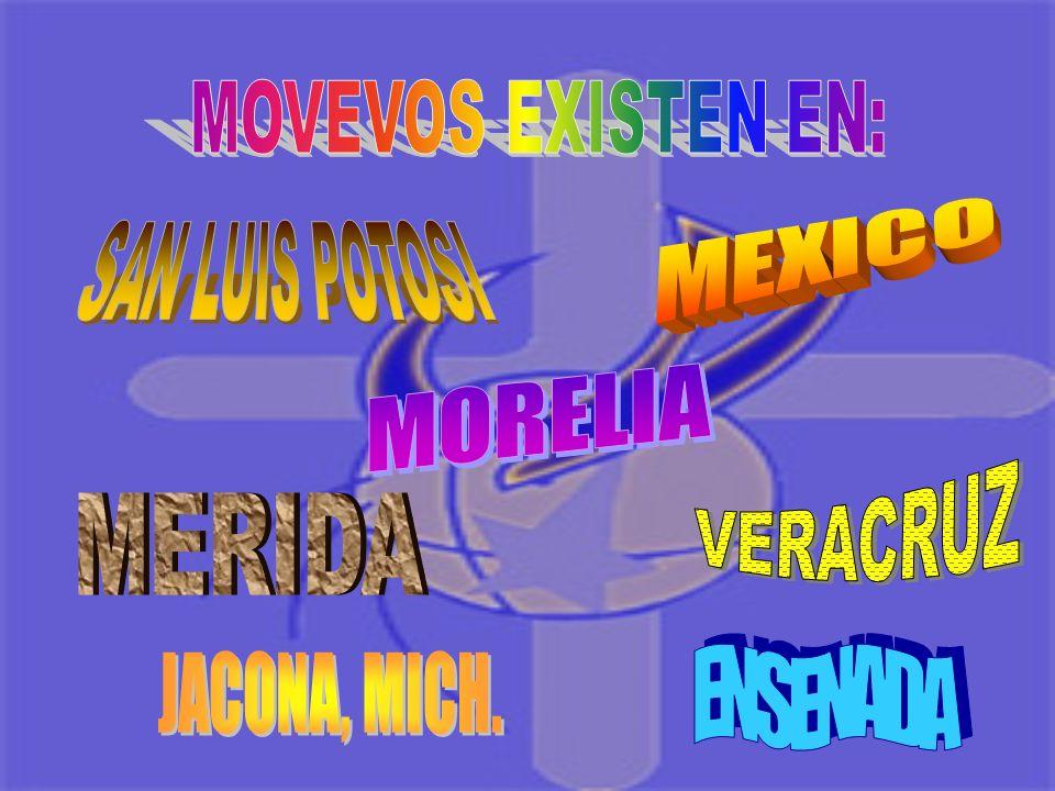 MOVEVOS EXISTEN EN: MEXICO SAN LUIS POTOSI MORELIA VERACRUZ MERIDA ENSENADA JACONA, MICH.