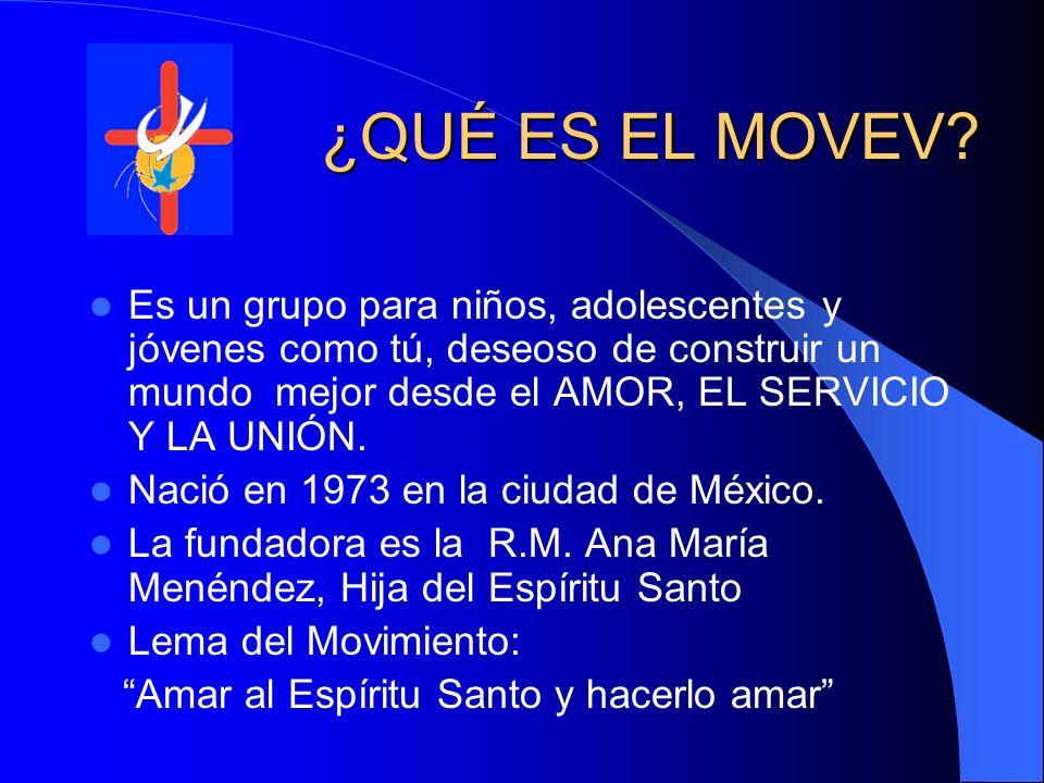 ¿QUÉ ES EL MOVEV Es un grupo para niños, adolescentes y jóvenes como tú, deseoso de construir un mundo mejor desde el AMOR, EL SERVICIO Y LA UNIÓN.