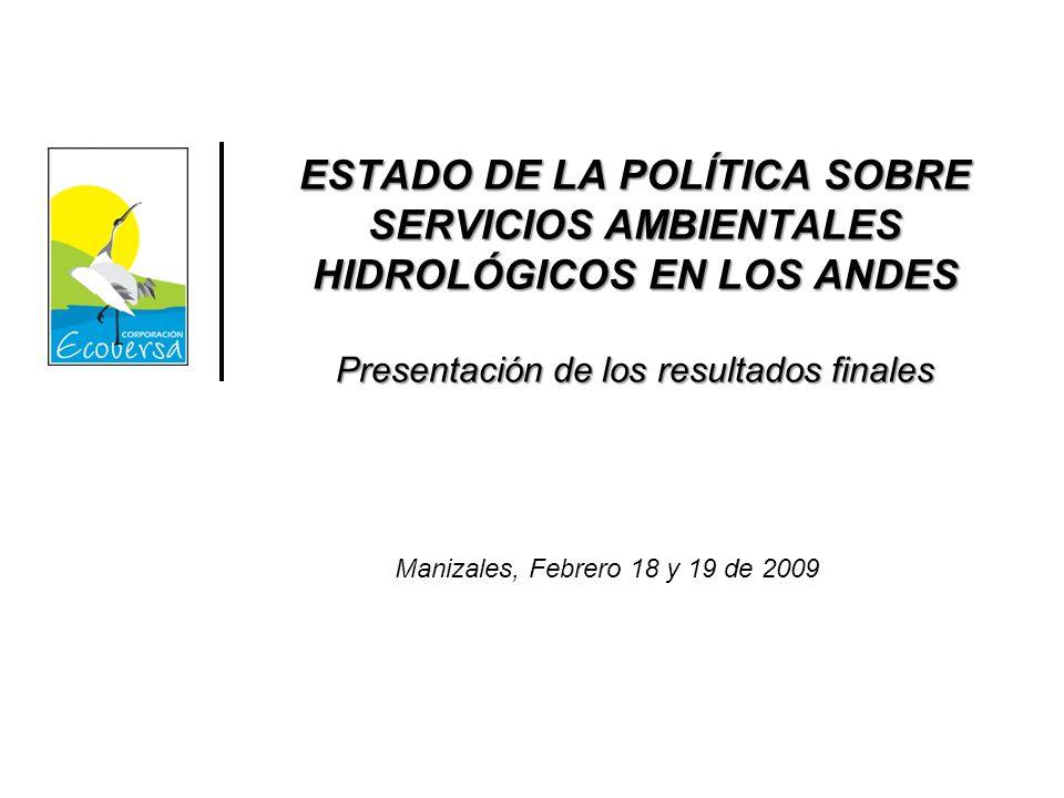 ESTADO DE LA POLÍTICA SOBRE SERVICIOS AMBIENTALES HIDROLÓGICOS EN LOS ANDES Presentación de los resultados finales