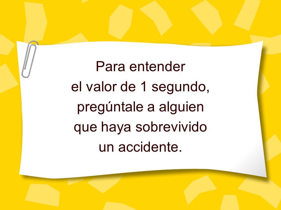Para entender el valor de 1 segundo, pregúntale a alguien que haya sobrevivido un accidente.