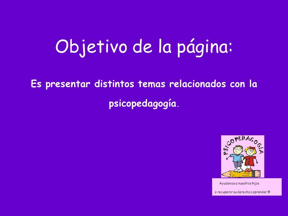 Objetivo de la página: Es presentar distintos temas relacionados con la psicopedagogía.