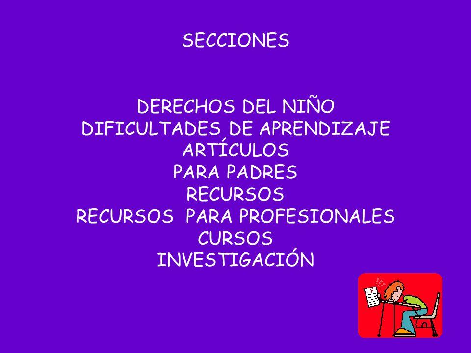 SECCIONES DERECHOS DEL NIÑO DIFICULTADES DE APRENDIZAJE ARTÍCULOS PARA PADRES RECURSOS RECURSOS PARA PROFESIONALES CURSOS INVESTIGACIÓN