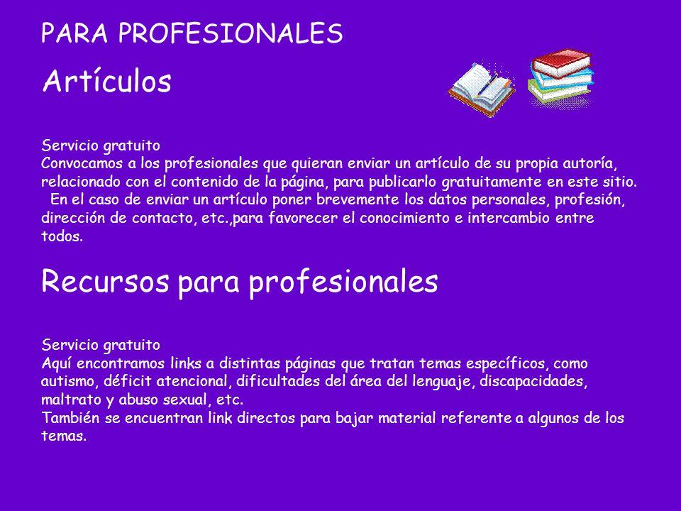 PARA PROFESIONALES Artículos Servicio gratuito Convocamos a los profesionales que quieran enviar un artículo de su propia autoría, relacionado con el contenido de la página, para publicarlo gratuitamente en este sitio.