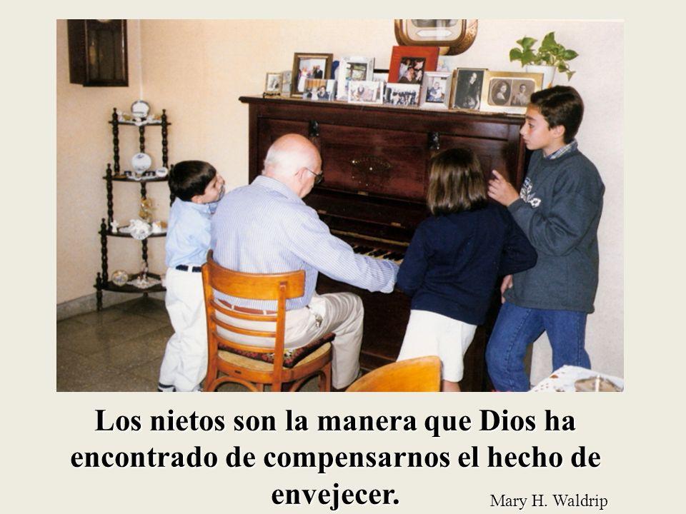 Los nietos son la manera que Dios ha encontrado de compensarnos el hecho de envejecer.