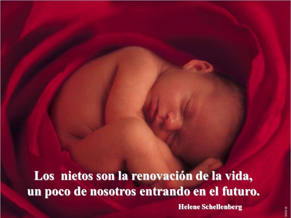 Los nietos son la renovación de la vida, un poco de nosotros entrando en el futuro.