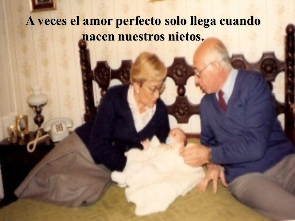 A veces el amor perfecto solo llega cuando nacen nuestros nietos.