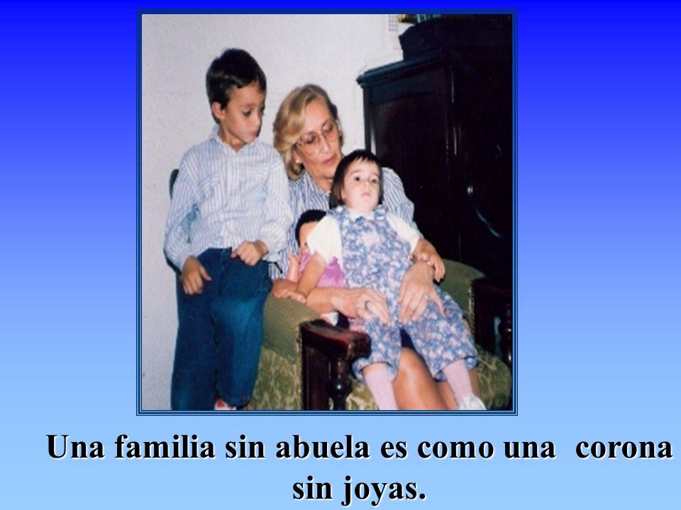 Una familia sin abuela es como una corona sin joyas.
