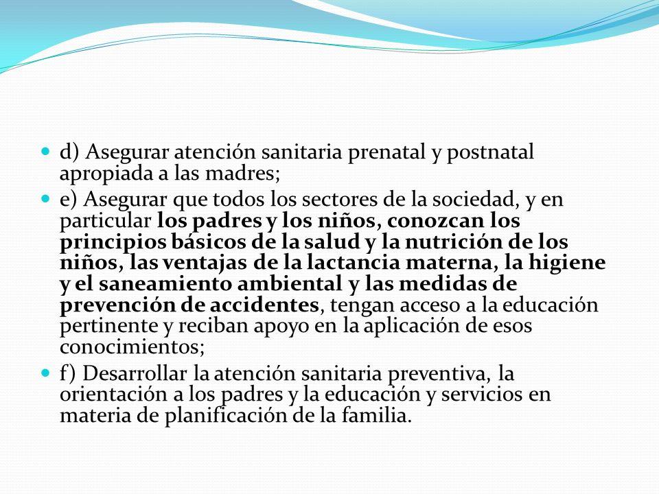 d) Asegurar atención sanitaria prenatal y postnatal apropiada a las madres;