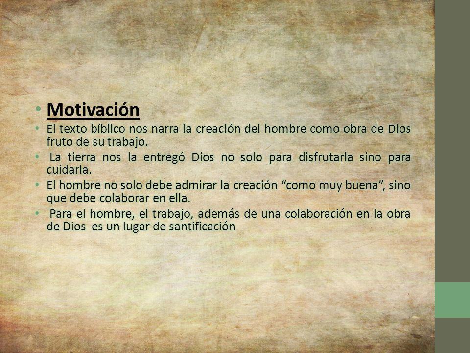 Motivación El texto bíblico nos narra la creación del hombre como obra de Dios fruto de su trabajo.
