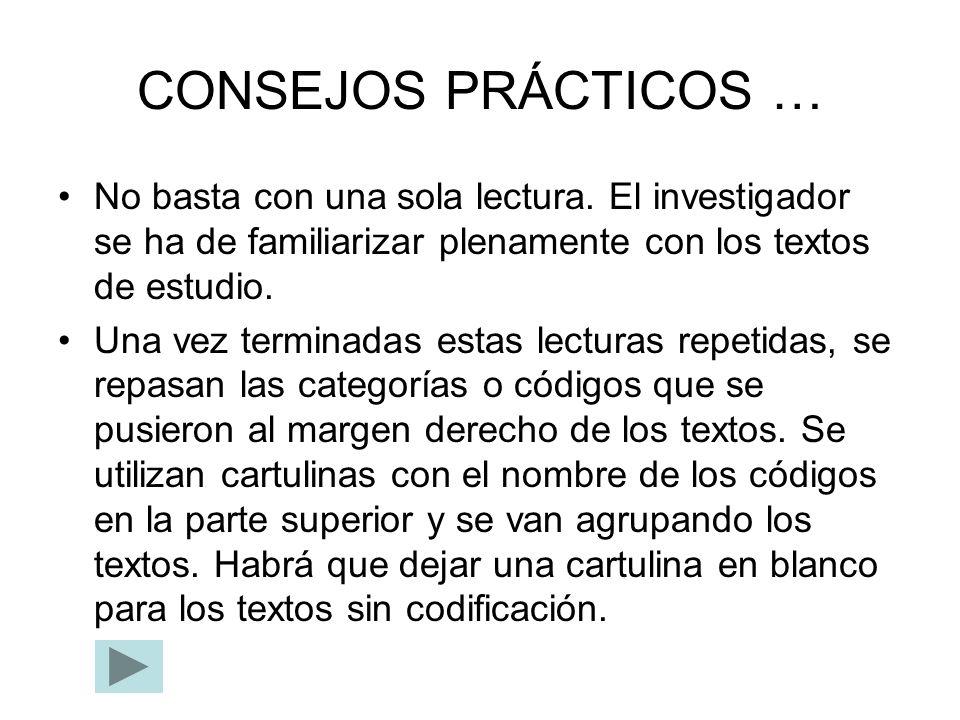 CONSEJOS PRÁCTICOS … No basta con una sola lectura. El investigador se ha de familiarizar plenamente con los textos de estudio.