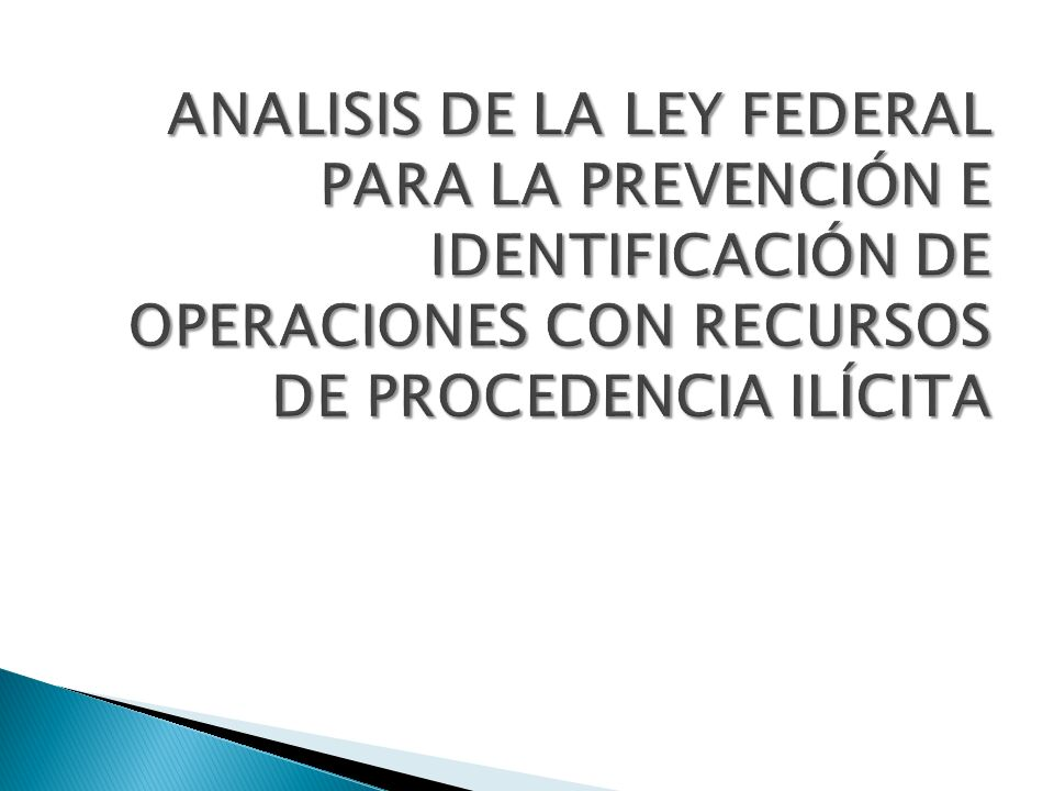 ANALISIS DE LA LEY FEDERAL PARA LA PREVENCIÓN E IDENTIFICACIÓN DE OPERACIONES CON RECURSOS DE PROCEDENCIA ILÍCITA