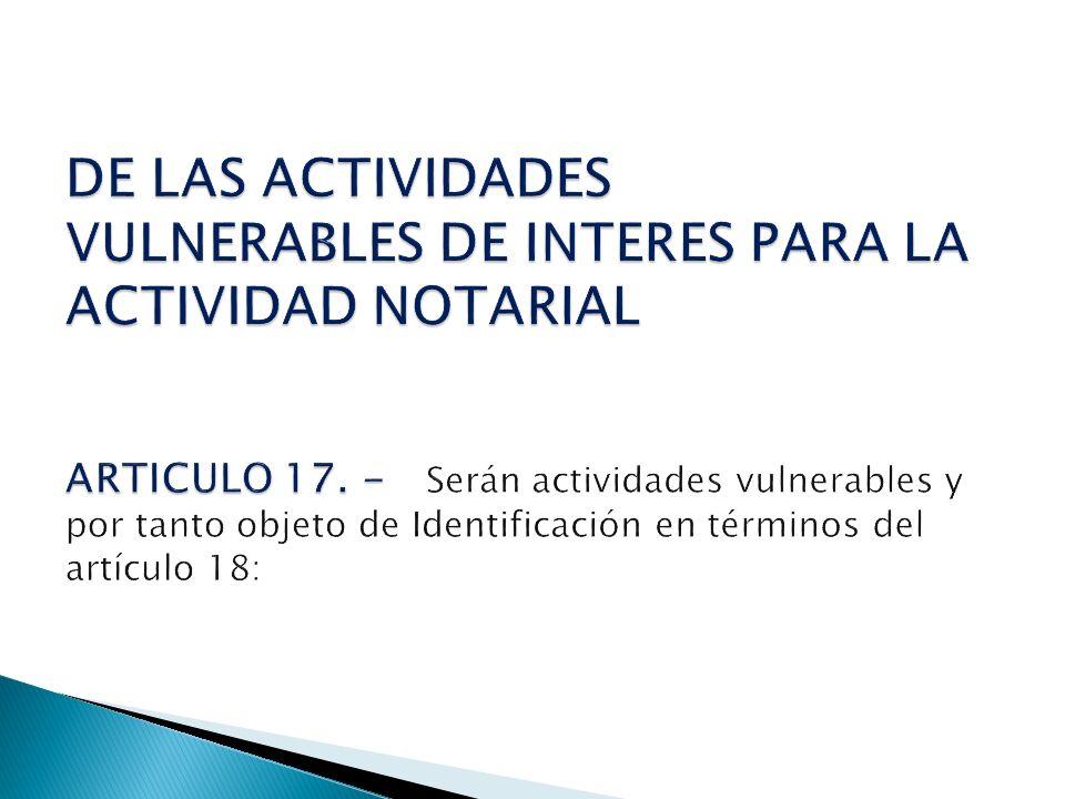 DE LAS ACTIVIDADES VULNERABLES DE INTERES PARA LA ACTIVIDAD NOTARIAL ARTICULO 17.