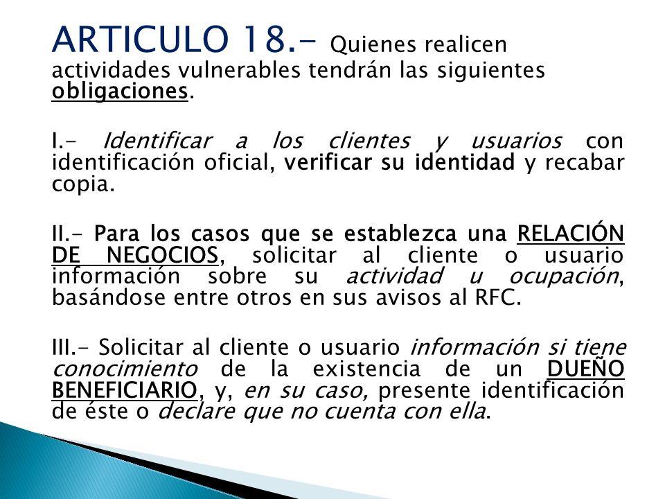 ARTICULO 18.- Quienes realicen actividades vulnerables tendrán las siguientes obligaciones.