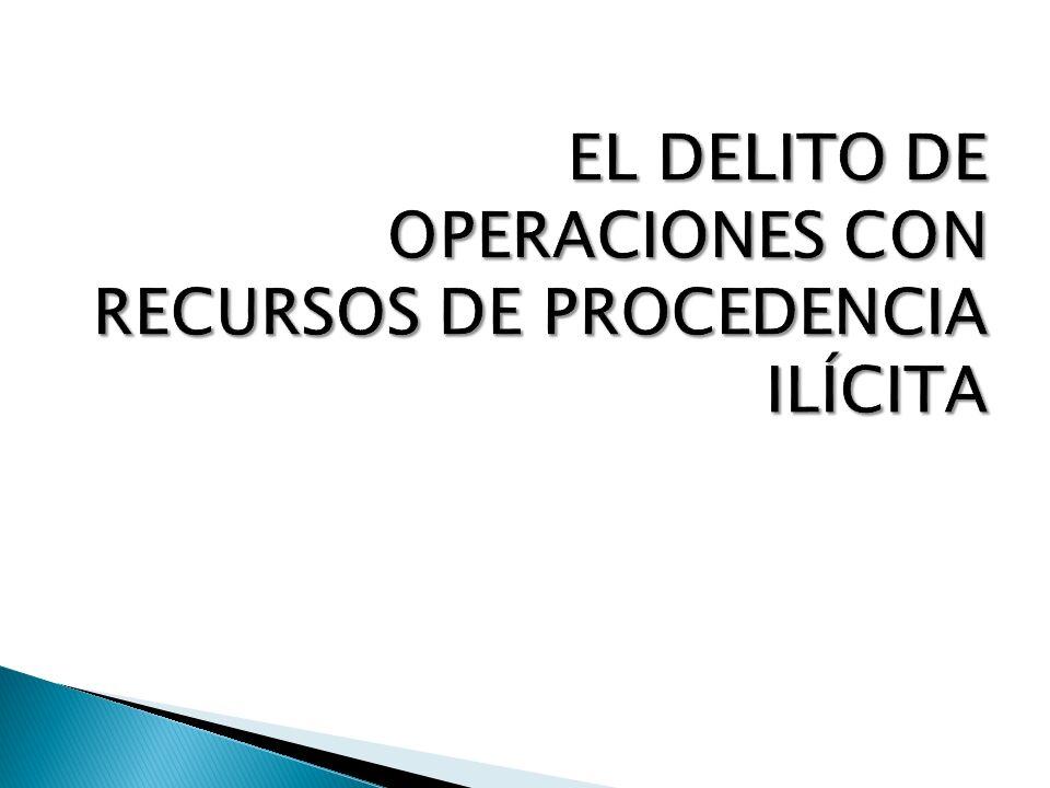 EL DELITO DE OPERACIONES CON RECURSOS DE PROCEDENCIA ILÍCITA