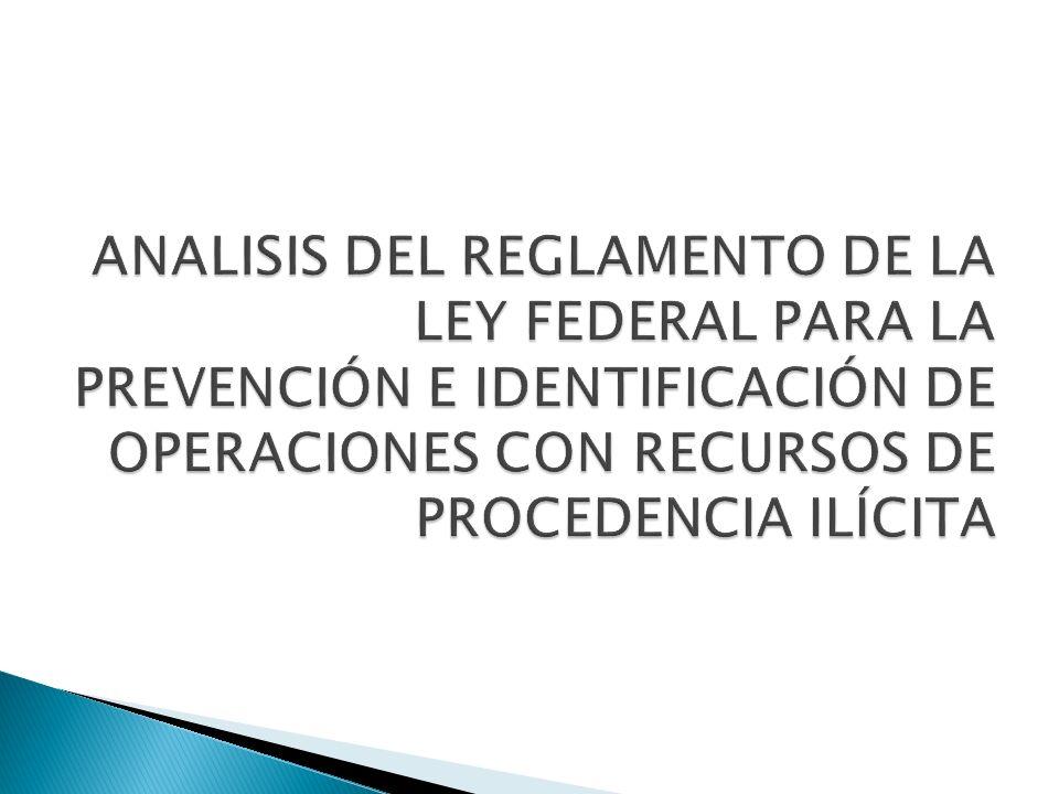 ANALISIS DEL REGLAMENTO DE LA LEY FEDERAL PARA LA PREVENCIÓN E IDENTIFICACIÓN DE OPERACIONES CON RECURSOS DE PROCEDENCIA ILÍCITA