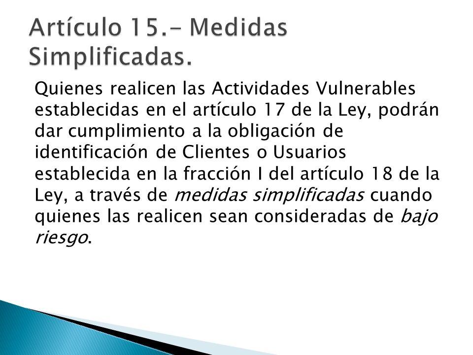 Artículo 15.- Medidas Simplificadas.