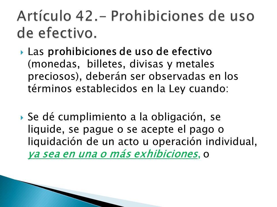 Artículo 42.- Prohibiciones de uso de efectivo.