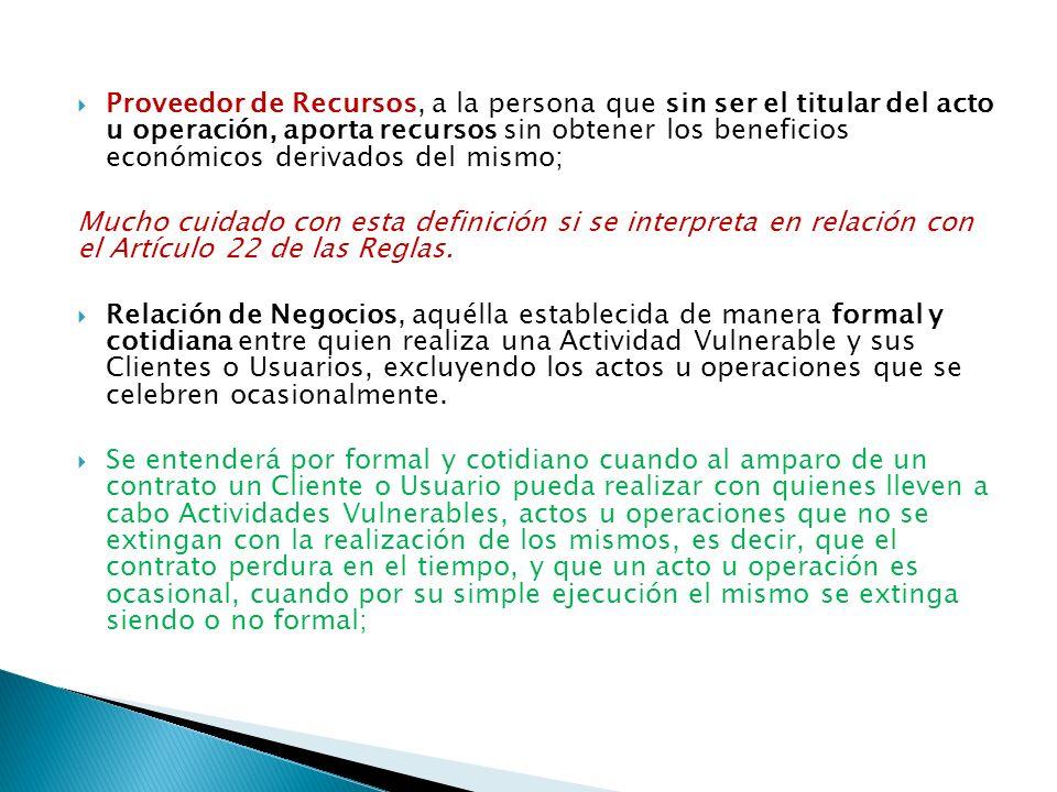 Proveedor de Recursos, a la persona que sin ser el titular del acto u operación, aporta recursos sin obtener los beneficios económicos derivados del mismo;