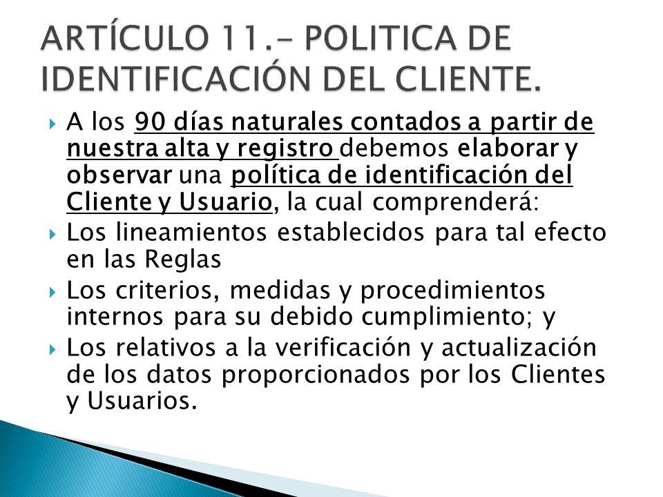 ARTÍCULO 11.- POLITICA DE IDENTIFICACIÓN DEL CLIENTE.