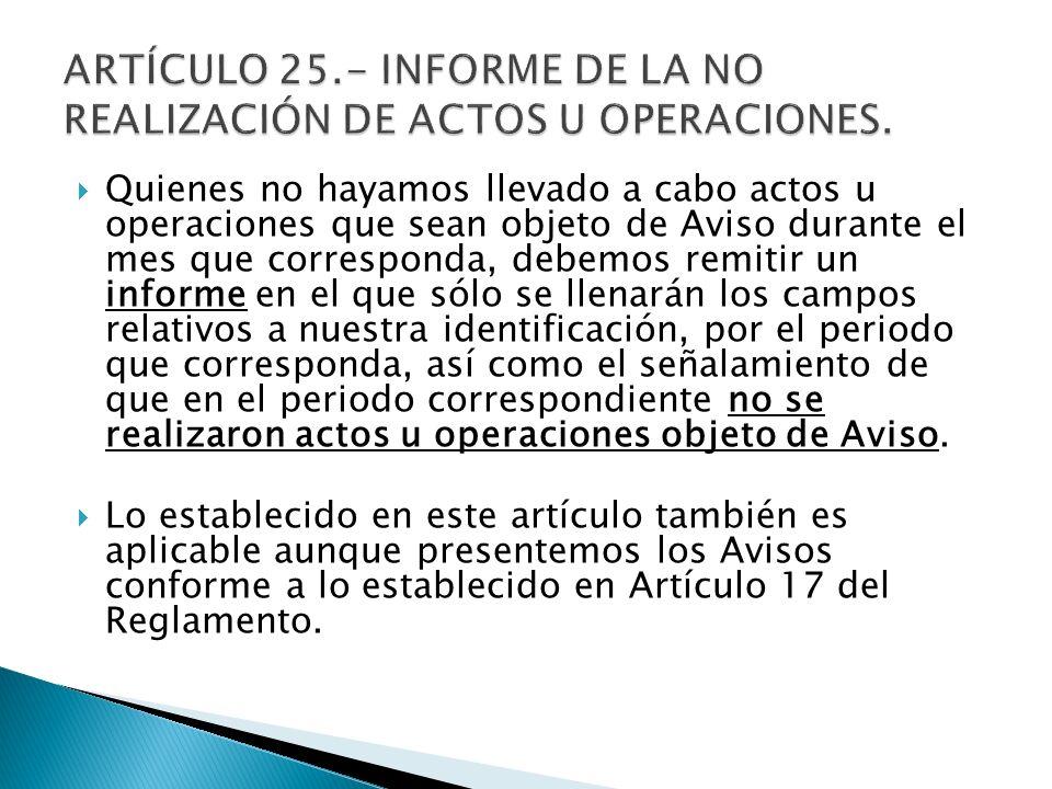 ARTÍCULO 25.- INFORME DE LA NO REALIZACIÓN DE ACTOS U OPERACIONES.
