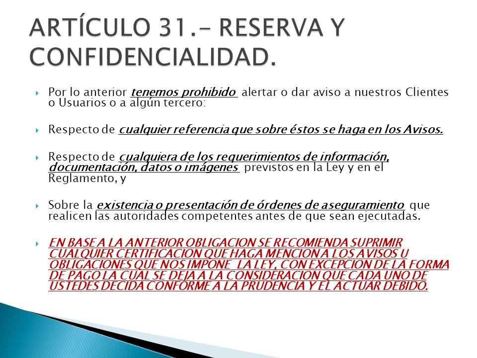 ARTÍCULO 31.- RESERVA Y CONFIDENCIALIDAD.