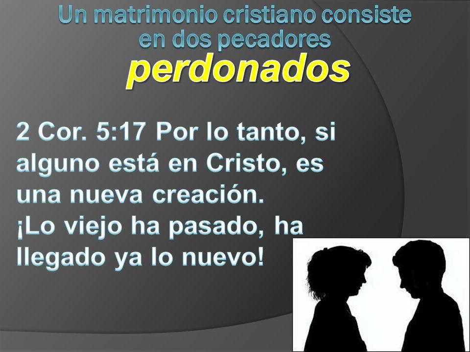 Un matrimonio cristiano consiste en dos pecadores perdonados
