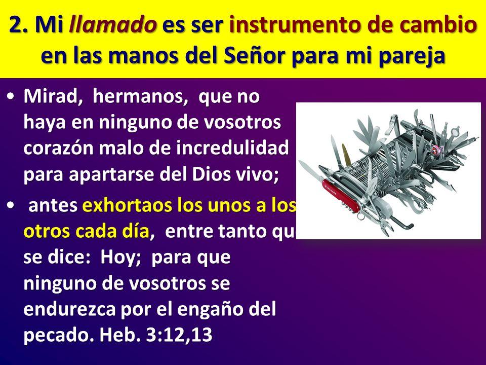 2. Mi llamado es ser instrumento de cambio en las manos del Señor para mi pareja
