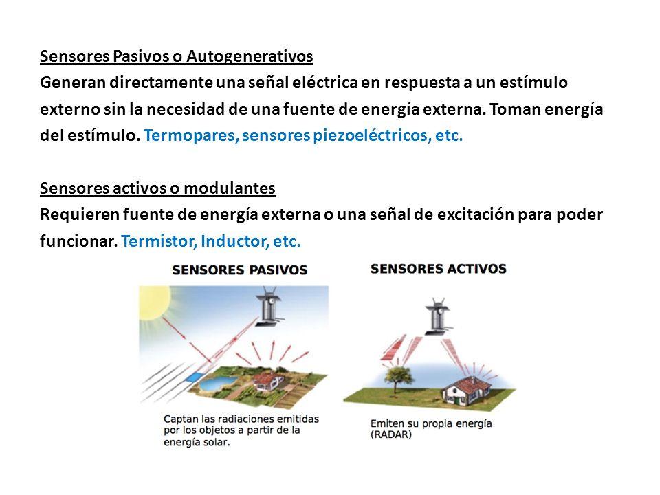 Sensores Pasivos o Autogenerativos Generan directamente una señal eléctrica en respuesta a un estímulo externo sin la necesidad de una fuente de energía externa.