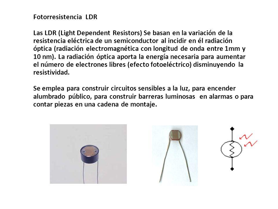 Fotorresistencia LDR Las LDR (Light Dependent Resistors) Se basan en la variación de la.