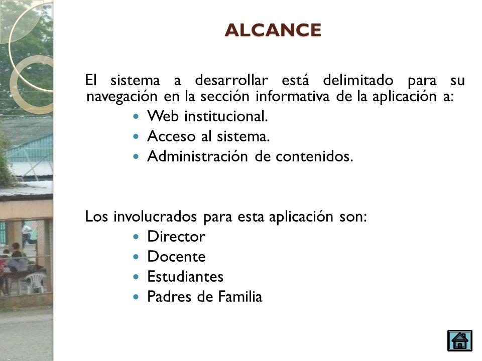 ALCANCE El sistema a desarrollar está delimitado para su navegación en la sección informativa de la aplicación a: