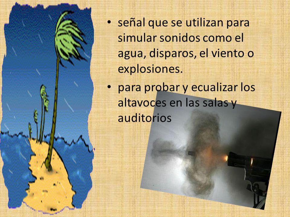 señal que se utilizan para simular sonidos como el agua, disparos, el viento o explosiones.