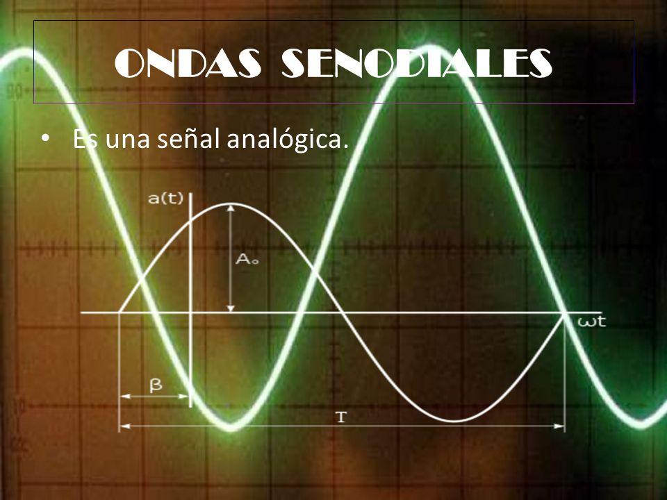 ONDAS SENODIALES Es una señal analógica.