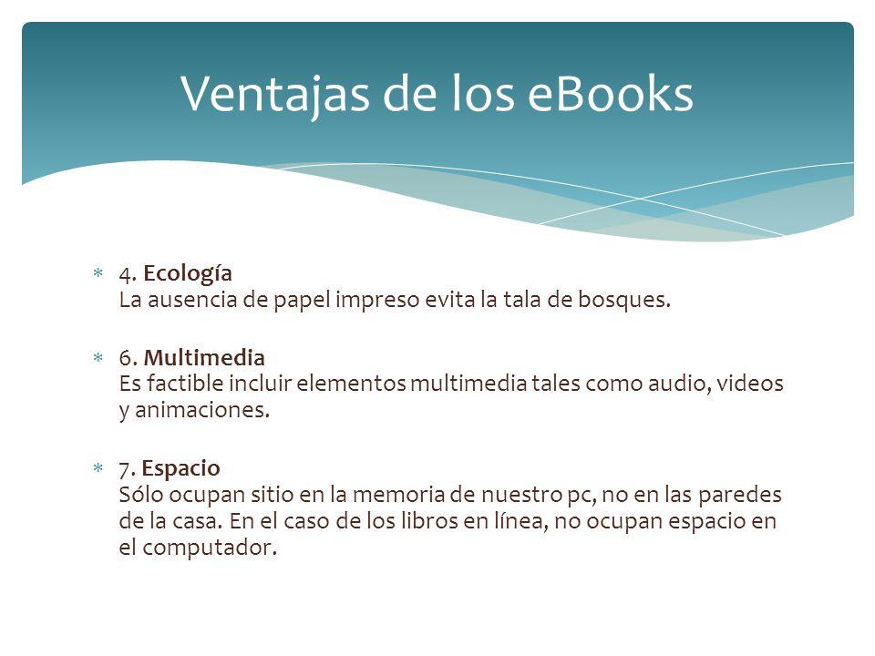 Ventajas de los eBooks 4. Ecología La ausencia de papel impreso evita la tala de bosques.