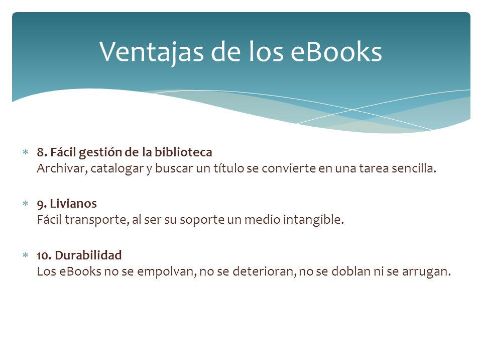 Ventajas de los eBooks 8. Fácil gestión de la biblioteca Archivar, catalogar y buscar un título se convierte en una tarea sencilla.