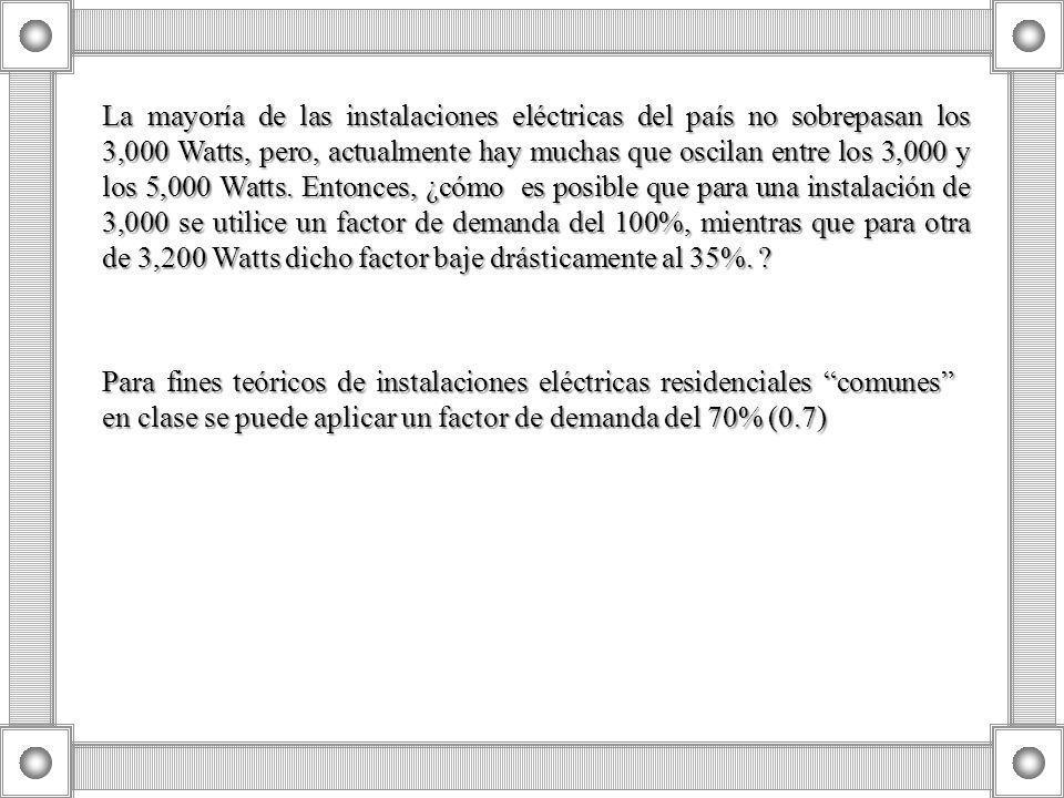 La mayoría de las instalaciones eléctricas del país no sobrepasan los 3,000 Watts, pero, actualmente hay muchas que oscilan entre los 3,000 y los 5,000 Watts. Entonces, ¿cómo es posible que para una instalación de 3,000 se utilice un factor de demanda del 100%, mientras que para otra de 3,200 Watts dicho factor baje drásticamente al 35%.