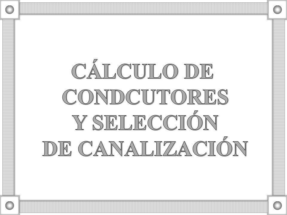 CÁLCULO DE CONDCUTORES Y SELECCIÓN DE CANALIZACIÓN