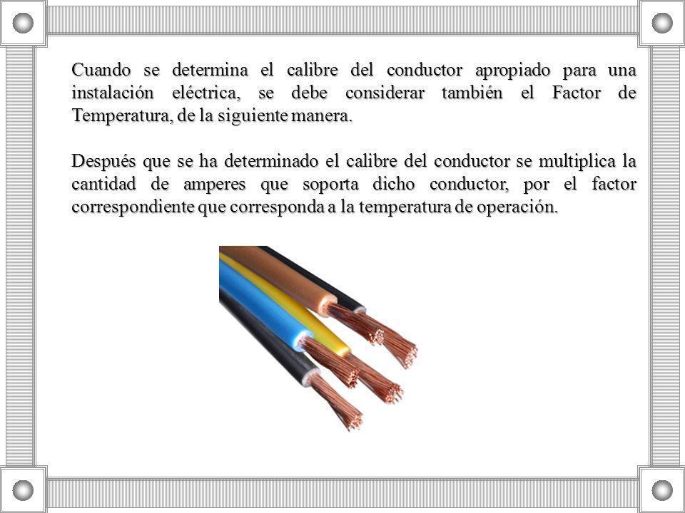 Cuando se determina el calibre del conductor apropiado para una instalación eléctrica, se debe considerar también el Factor de Temperatura, de la siguiente manera.