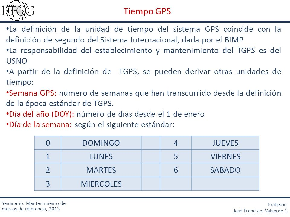Tiempo GPSLa definición de la unidad de tiempo del sistema GPS coincide con la definición de segundo del Sistema Internacional, dada por el BIMP.