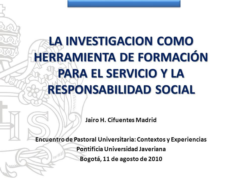 LA INVESTIGACION COMO HERRAMIENTA DE FORMACIÓN PARA EL SERVICIO Y LA RESPONSABILIDAD SOCIAL