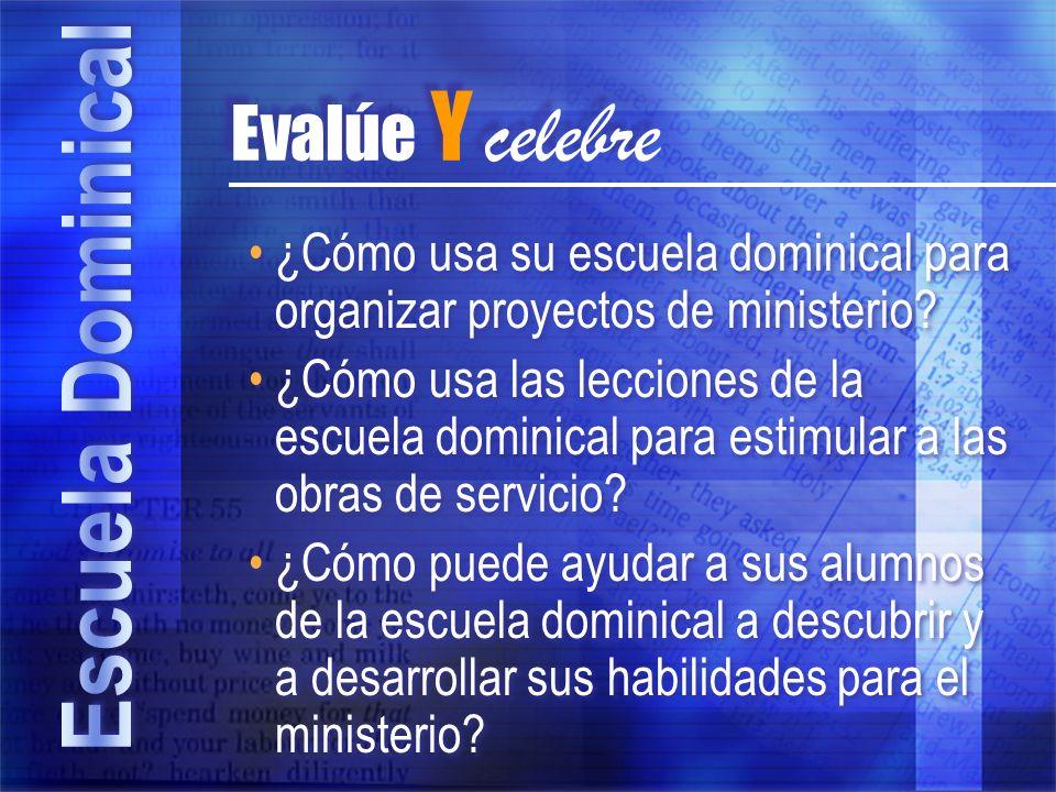 Evalúe Y celebre ¿Cómo usa su escuela dominical para organizar proyectos de ministerio