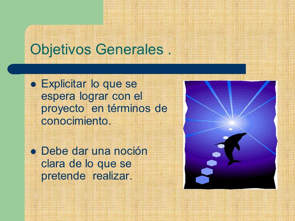 Objetivos Generales . Explicitar lo que se espera lograr con el proyecto en términos de conocimiento.