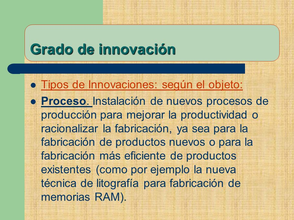 Grado de innovación Tipos de Innovaciones: según el objeto: