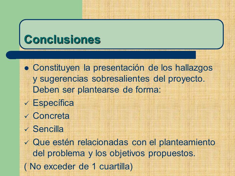 Conclusiones Constituyen la presentación de los hallazgos y sugerencias sobresalientes del proyecto. Deben ser plantearse de forma: