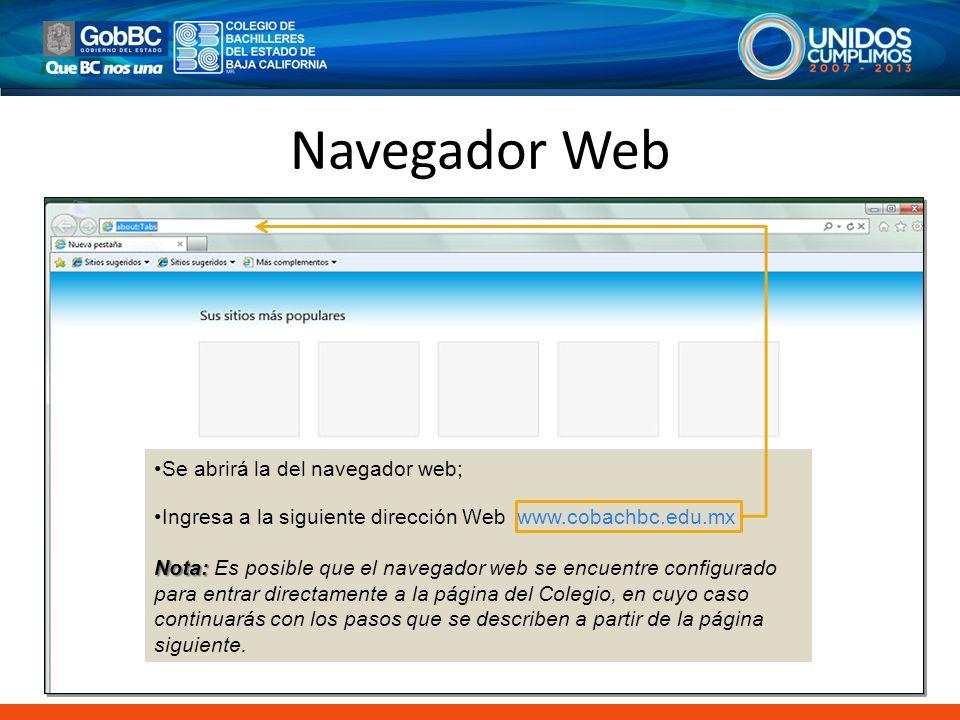 Navegador Web Una vez abierto tu navegador web, ingresa en la barra de direcciones. Se abrirá la del navegador web;