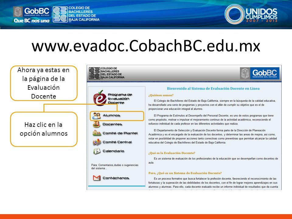 www.evadoc.CobachBC.edu.mx Ahora ya estas en la página de la Evaluación Docente.