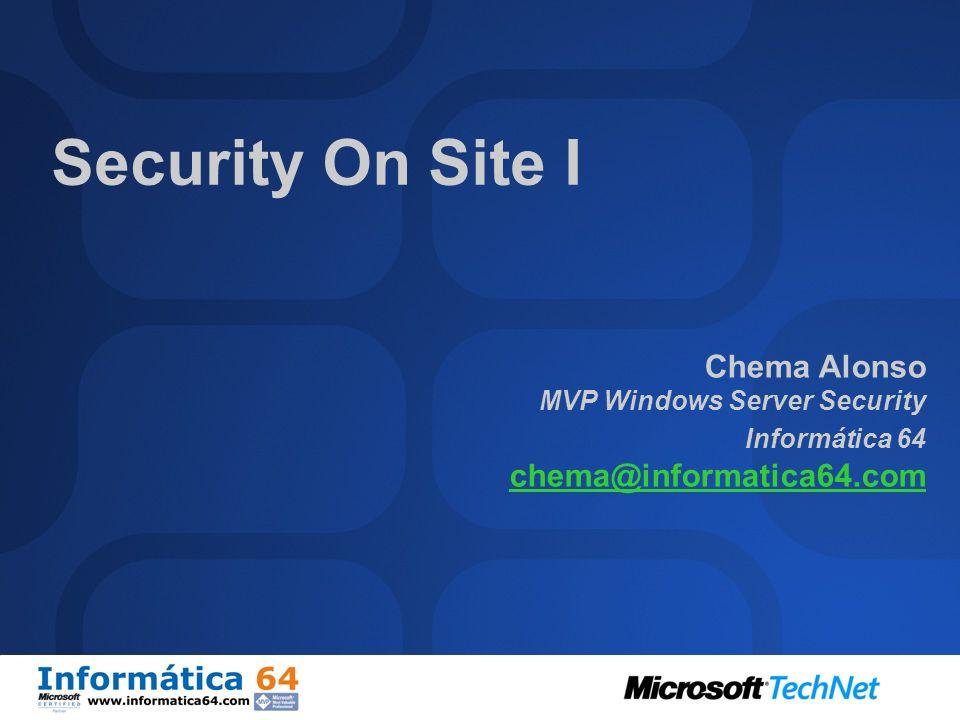 Security On Site I Chema Alonso MVP Windows Server Security Informática 64 chema@informatica64.com